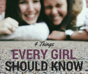 4 Things Every Girl Should Know