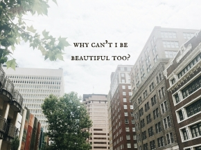 why can't i be beautifultoo?
