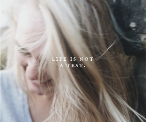 life is not a test.