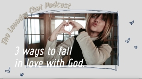 #10: 3 ways to fall in love with God.