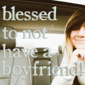 #16: Six reasons I'm blessed to not have a boyfriend (but why I'd say yes if the right boy asked).