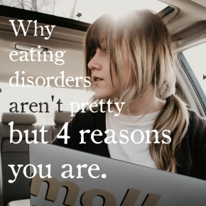 #12: Why eating disorders aren't pretty but 4 reasons you are.