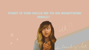 #23: But what if God calls me to do something small?