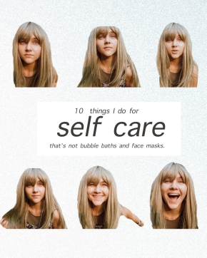 10 things I do for self care (that's not face masks and bubblebaths).